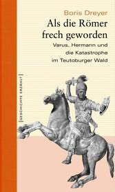 Als die Römer frech geworden - Varus, Hermann u...