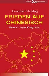Frieden auf Chinesisch - Warum in Asien Krieg d...