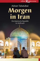 Morgen in Iran - Die Islamische Republik im Auf...