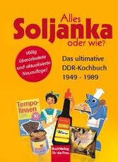 Alles Soljanka oder wie? - Das ultimative DDR-Kochbuch 1949 - 1989