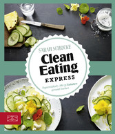 Clean Eating Express - Supereinfach: Mit 5 Zuta...