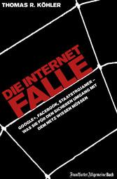 Die Internetfalle - Google+, Facebook, Staatstrojaner - Was Sie für Ihren sicheren Umgang mit dem Netz wissen müssen