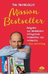 Mission Bestseller - Ratgeber und Bestseller er...
