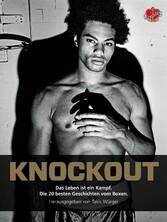 Knockout - Das Leben ist ein Kampf. Die 20 besten Geschichten vom Boxen