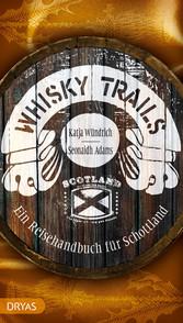Whisky Trails Schottland - Ein Reisehandbuch