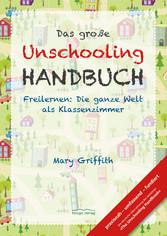 Das große Unschooling Handbuch - Freilernen: Di...