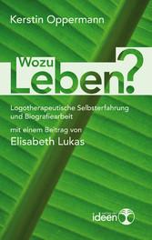 Wozu leben? - Logotherapeutische Selbsterfahrung und Biografiearbeit mit einem Beitrag von Elisabeth Lukas