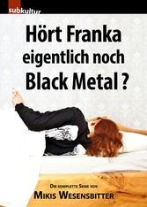 Hört Franka eigentlich noch Black Metal? - Die ...