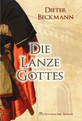 Die Lanze Gottes - Historischer Roman