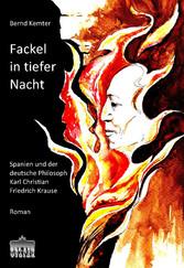 Fackel in tiefer Nacht - Spanien und der deutsche Philosoph Karl Christian Friedrich Krause