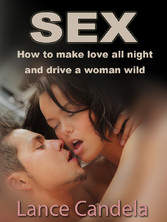 How to Make Love All Night (And Drive a Woman W...