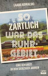 So zärtlich war das Ruhrgebiet - Eine Dortmunder Kindheit in den siebziger Jahren