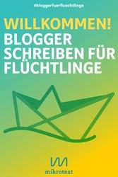 Willkommen! - Blogger schreiben für Flüchtlinge