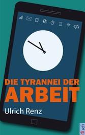 Die Tyrannei der Arbeit - Wie wir die Herrschaf...