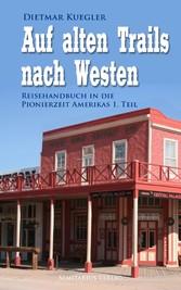 Auf alten Trails nach Westen - Reisehandbuch in...