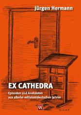 Ex Cathedra - Episoden und Anekdoten aus allerl...