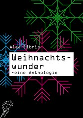 Weihnachtswunder - Eine Anthologie