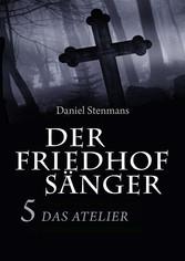 Der Friedhofsänger 5: Das Atelier - Mystery-Hor...