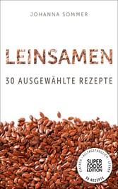 Superfoods Edition - Leinsamen: 30 ausgewählte ...