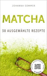 Superfoods Edition - Matcha: 30 ausgewählte Sup...