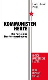 Kommunisten heute - Die Partei und ihre Weltans...