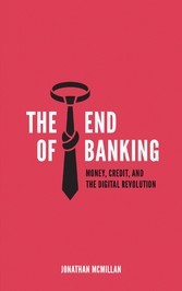 The End of Banking - Money, Credit, And the Dig...
