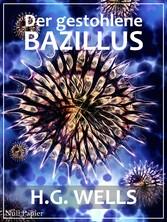 H.G. Wells: Der gestohlene Bazillus - Und ander...