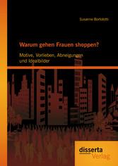 Warum gehen Frauen shoppen?: Motive, Vorlieben,...