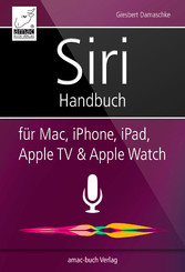Siri Handbuch - für Mac, iPhone, iPad, Apple TV...