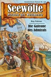 Seewölfe - Piraten der Weltmeere 139 - Die Galleone des Admirals