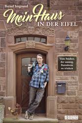 Mein Haus in der Eifel - Vom Städter, der auszo...