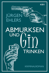 Abmurksen und Gin trinken - Kriminalroman