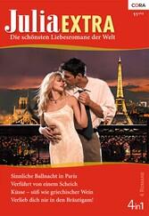 Julia Extra Band 0354 - Verlieb dich nie in den Bräutigam! / Verführt von einem Scheich / Küsse - süß wie griechischer Wein / Sinnliche Ballnacht in Paris /
