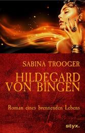 Hildegard von Bingen - Roman eines brennenden L...
