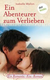 Ein Abenteurer zum Verlieben - Ein Romantic-Kis...