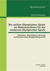 Die antiken Olympischen Spiele als Referenzrahm...