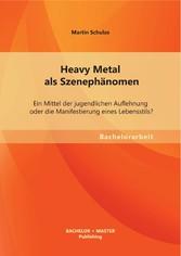 Heavy Metal als Szenephänomen: Ein Mittel der j...