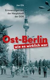 Ost-Berlin, wie es wirklich war - Erinnerungen ...