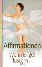 Affirmationen - Wenn Engel flüstern