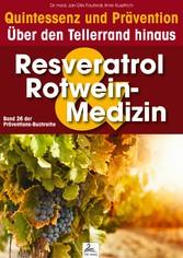 Resveratrol & Rotwein-Medizin: Quintessenz und Prävention - Über den Tellerrand hinaus