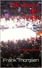 Piledriver des Todes - Ein Wrestling-Thriller