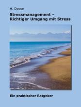 Stressmanagement - Richtiger Umgang mit Stress - Ein praktischer Ratgeber