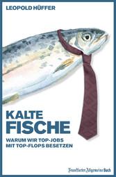 Kalte Fische - Warum wir Top-Jobs mit Top-Flops...