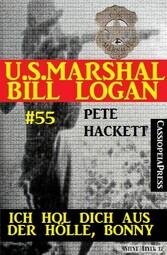 U.S. Marshal Bill Logan, Band 55: Ich hol dich ...