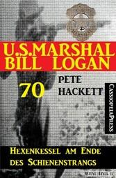 U.S. Marshal Bill Logan 70: Hexenkessel am Ende...