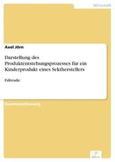 Darstellung des Produktentstehungsprozesses für ein Kinderprodukt eines Sektherstellers - Fallstudie