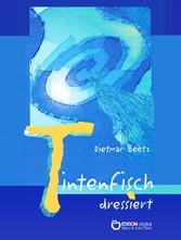 Tintenfisch dressiert - Gedichte für jung und alt