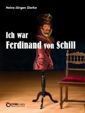 Ich war Ferdinand von Schill - Historischer Roman
