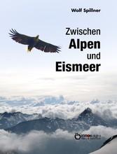Zwischen Alpen und Eismeer - Begegnungen mit Ti...