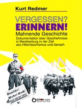 Vergessen? Erinnern! Mahnende Geschichte - Dokumentation über Geschehnisse in Mecklenburg in der Zeit des Hitlerfaschismus und danach